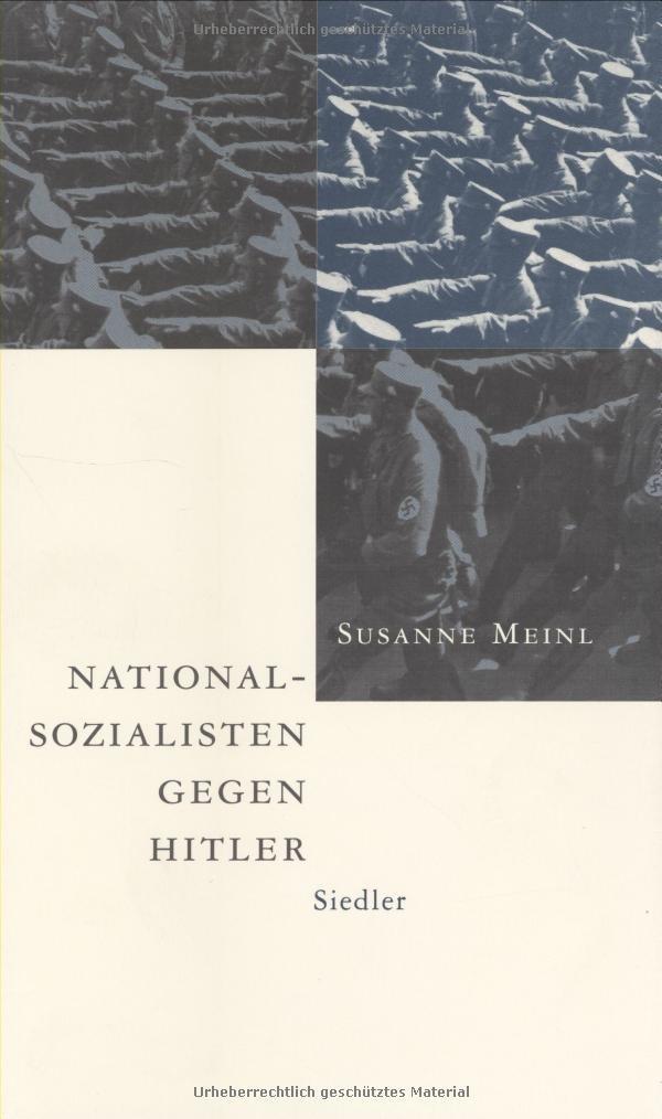 Nationalsozialisten gegen Hitler: Die nationalrevolutionäre Opposition um Friedrich Wilhelm Heinz