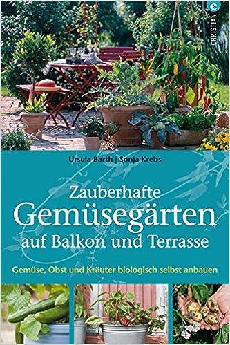 Zauberhafte gemüsegärten auf balkon und terrasse: gemüse, obst und ...