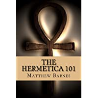 The Hermetica 101: A modern, practical guide, plain and simple (The Ancient Egyptian...