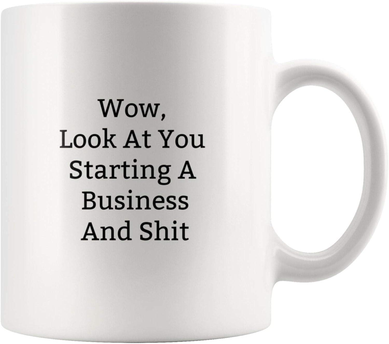 Wow, Look At You Starting A Business And Shit Mug-Gift Funny Coffee Mug-Office Mug Gift-New Business Owner-New Business-Funny Business Cup