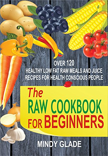 Cookbooks list the best selling raw cookbooks the raw cookbook for beginners over 120 healthy low fat raw meals and juice recipes for health conscious people forumfinder Gallery