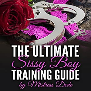 The Ultimate Sissy Boy Training Guide by Mistress Dede Audiobook