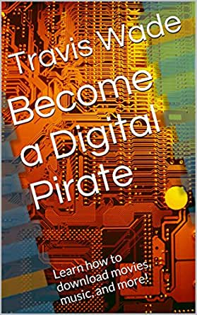 Amazon com: Become a Digital Pirate: Learn how to download