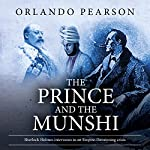 The Prince and the Munshi: A Case File from The Redacted Sherlock Holmes | Orlando Pearson