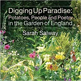Digging Up Paradise: Potatoes, People and Poetry in the Garden of England by Sarah Salway (2014-06-02)