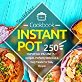 Instant Pot Cookbook: 250 Perfectly Delicious & Easy Meals For...