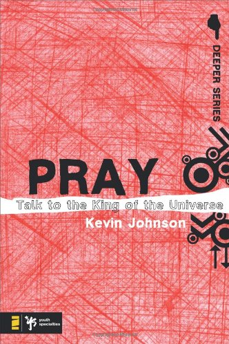 Download Pray: Talk to the King of the Universe (Deeper Series) pdf