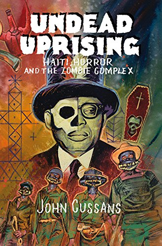 Undead Uprising: Haiti, Horror and The Zombie (Zombie Undead)