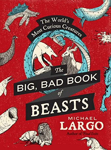 The Big, Bad Book of Beasts: The World's Most Curious Creatures Paperback – April 16, 2013 Michael Largo William Morrow Paperbacks 0062087452 Animals - General