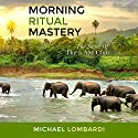 Morning Ritual Mastery: The Secret of the 5 AM Club Audiobook by Michael Lombardi Narrated by Paul McKenna