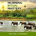 Morning Ritual Mastery: The Secret of the 5 AM Club Hörbuch von Michael Lombardi Gesprochen von: Paul McKenna