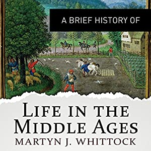 A Brief History of Life in the Middle Ages Hörbuch