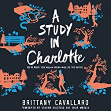 A Study in Charlotte: Charlotte Holmes, Book 1 Audiobook by Brittany Cavallaro Narrated by Graham Halstead, Julia Whelan