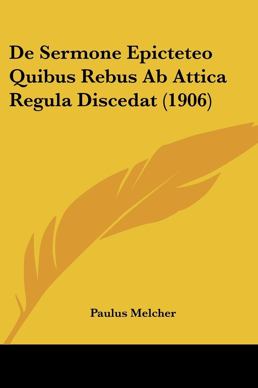 Download De Sermone Epicteteo Quibus Rebus Ab Attica Regula Discedat (1906) (Latin Edition) pdf epub