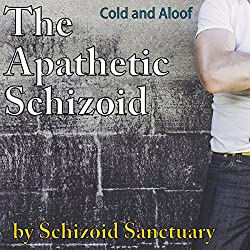 The Apathetic Schizoid: Cold and Aloof