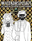 Vita da Sposati: Un libro da colorare sul matrimonio: Un regalo da colorare unico per motivare e ispirare uomini, donne, adolescenti e anziani per la meditazione e l'art therapy