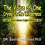 The Voice of One Crying in the Wilderness: God's Marvelous Light Healed Me | Dr. Sasha Yocheved PhD