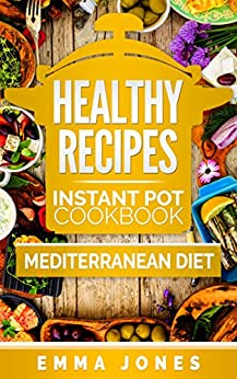Healthy Recipes: 2 Manuscripts- Instant Pot Cookbook And Mediterranean diet by [JONES, EMMA]