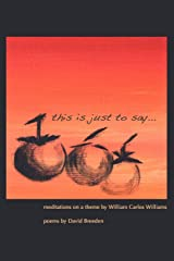 This Is Just to Say: Meditations on a Theme by William Carlos Williams Paperback