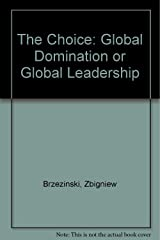 The Choice: Global Domination or Global Leadership Library Binding