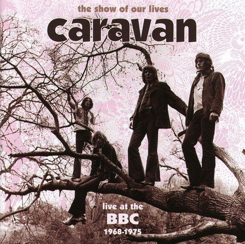 Show of Our Lives: Caravan at BBC 1968-1975 (Soft Machine Bbc)