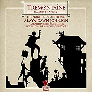 Tremontaine: The North Side of the Sun (Episode 2) Audiobook
