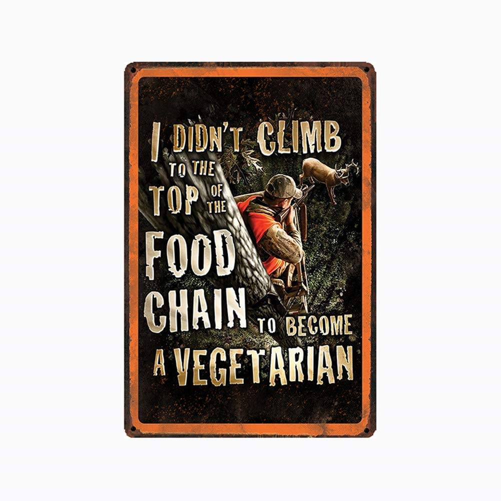 metal tin sign I Didn't Climb to The Top of The Food Chain to Become a Vegetarian Hunter Man Cave for Bar Cafe Garage Wall Decor Retro Vintage 7.87 X 11.8 inches
