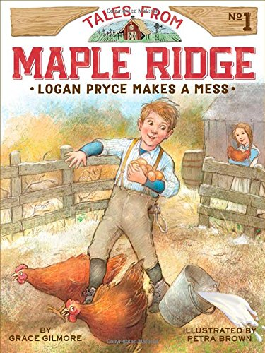 Logan Pryce Makes a Mess (1) (Tales from Maple Ridge) (Grace From Little House On The Prairie)