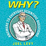 Why? Answers to Everyday Scientific Questions | Joel Levy