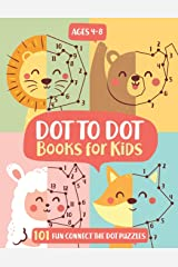 Dot To Dot Books For Kids Ages 4-8: 101 Fun Connect The Dots Books for Kids Age 3, 4, 5, 6, 7, 8   Easy Kids Dot To Dot Books Ages 4-6 3-8 3-5 6-8 (Boys & Girls Connect The Dots Activity Books) Paperback