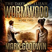 Wormwood: The Days of Elijah, Book 2 | Mark Goodwin