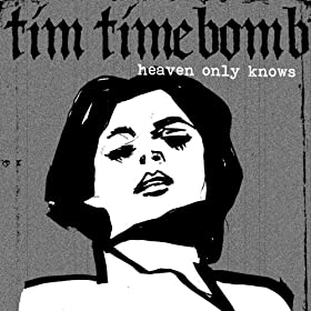 Amazon Com Heaven Only Knows Tim Timebomb Mp3 Downloads
