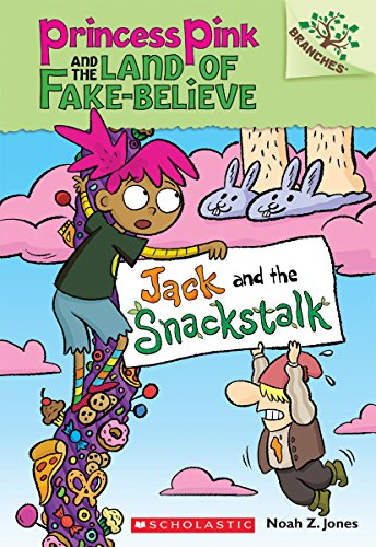 Jack and the Snackstalk: A Branches Book (Princess Pink and the Land of Fake-Believe #4)