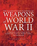 The Illustrated Encyclopedia of Weapons of World War II: A Comprehensive Guide to Weapon Systems, Including Tanks, Small Arms, Warplanes, Artillery, Ships and Submarines