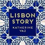 Lisbon Story   Katherine Vaz