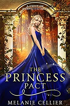 The Princess Pact: A Twist on Rumpelstiltskin (The Four Kingdoms Book 3) by [Cellier, Melanie]