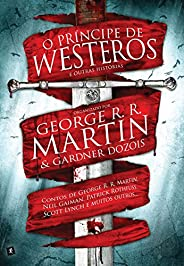 O príncipe de Westeros e outras histórias: Contos de George R. R. Martin, Neil Gaiman, Patrick Rothfuss, Scott