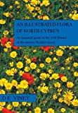 An Illustrated Flora of North Cyprus : An Essential Guide to the Wild Flowers of the Eastern Mediterranian, Viney, Deryck, 3906166864