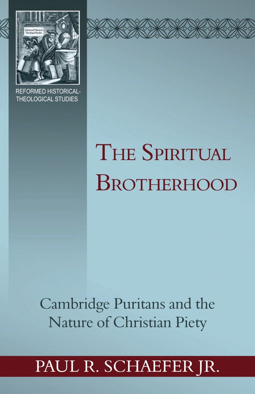 The Spiritual Brotherhood: Cambridge Puritans and the Nature of Christian Piety (Reformed Historical-Theological Studies)