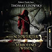 Verbotenes Wissen (Die Schwerter 6) | Thomas Lisowsky
