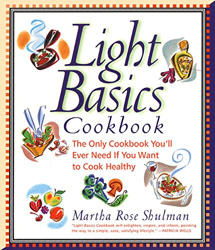 (Light Basics Cookbook: The Only Cookbook You'll Ever Need If You Want To Cook Healthy)