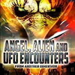 Angel, Alien and UFO Encounters from Another Dimension |  Reality Entertainment