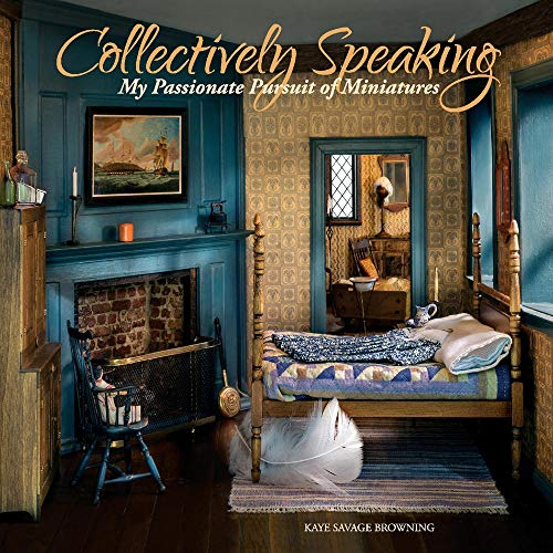 Collectively Speaking: My Passionate Pursuit of Miniatures (Volume 2) por Kaye Browning