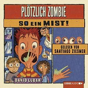 Plötzlich Zombie - So ein Mist! Hörbuch