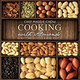 Cooking with Almonds: 50 Nutty and Delicious Almond Recipes (Almond Recipes, Almonds, Almond Cookbook Book 1) by [Maggie Chow, Chef]