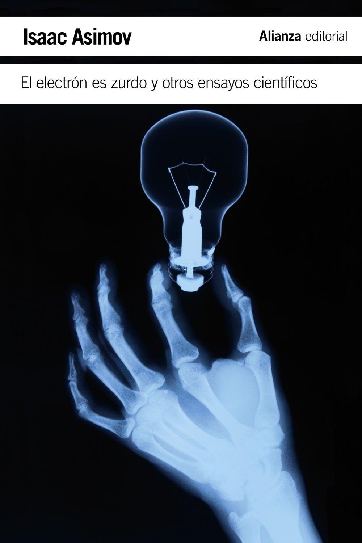 El electrón es zurdo y otros ensayos científicos El libro de bolsillo - Ciencias: Amazon.es: Asimov, Isaac, Morán Samaniego, Francisco: Libros