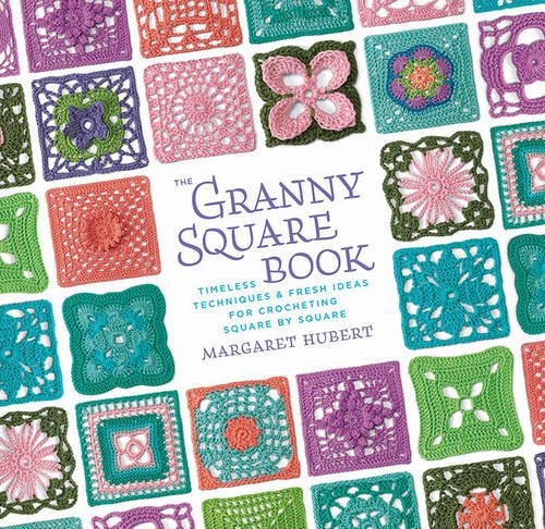 The Granny Square Book: Timeless Techniques and Fresh Ideas for Crocheting Square