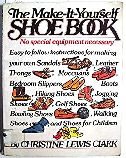The make it yourself shoe book no special equipment necessary the make it yourself shoe book no special equipment necessary christine lewis clark 9780394733036 amazon books solutioingenieria Gallery