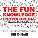 The Fun Knowledge Encyclopedia: The Crazy Stories Behind the World's Most Interesting Facts - Trivia Bill's General Knowledge, Volume 1 | Bill O'Neill