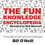 The Fun Knowledge Encyclopedia: The Crazy Stories Behind the World's Most Interesting Facts - Trivia Bill's General Knowledge, Volume 1